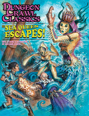 Dungeon Crawl Classics RPG: The Sea Queen Escapes 75 Dungeon Crawl Classics